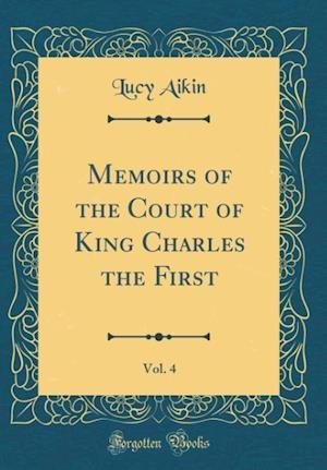 Bog, hardback Memoirs of the Court of King Charles the First, Vol. 4 of 2 (Classic Reprint) af Lucy Aikin