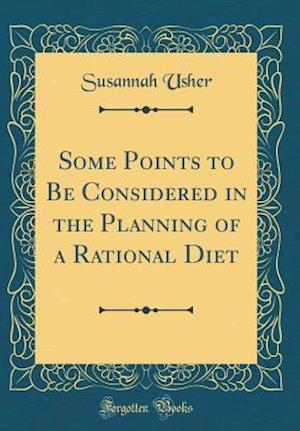Bog, hardback Some Points to Be Considered in the Planning of a Rational Diet (Classic Reprint) af Susannah Usher