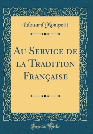Bog, hardback Au Service de la Tradition Francaise (Classic Reprint) af Edouard Montpetit