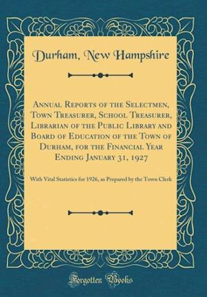 Bog, hardback Annual Reports of the Selectmen, Town Treasurer, School Treasurer, Librarian of the Public Library and Board of Education of the Town of Durham, for t af Durham New Hampshire