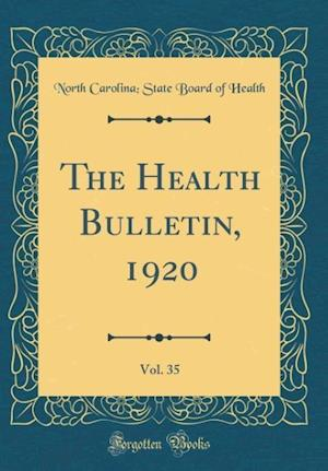 Bog, hardback The Health Bulletin, 1920, Vol. 35 (Classic Reprint) af North Carolina Health