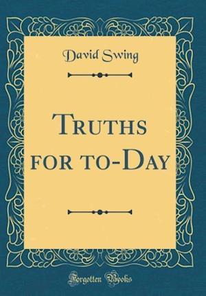 Bog, hardback Truths for To-Day (Classic Reprint) af David Swing