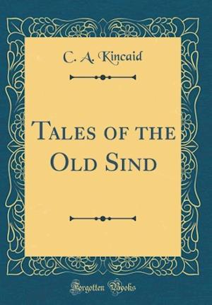 Bog, hardback Tales of the Old Sind (Classic Reprint) af C. A. Kincaid