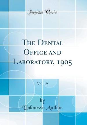 Bog, hardback The Dental Office and Laboratory, 1905, Vol. 19 (Classic Reprint) af Unknown Author