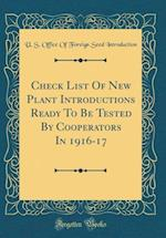 Check List of New Plant Introductions Ready to Be Tested by Cooperators in 1916-17 (Classic Reprint) af U. S. Office of Foreign Se Introduction