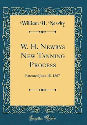 Bog, hardback W. H. Newbys New Tanning Process af William H. Newby