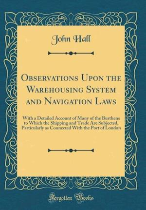 Bog, hardback Observations Upon the Warehousing System and Navigation Laws af John Hall