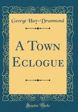 Bog, hardback A Town Eclogue (Classic Reprint) af George Hay-Drummond