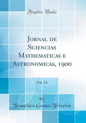 Bog, hardback Jornal de Sciencias Mathematicas E Astronomicas, 1900, Vol. 14 (Classic Reprint) af Francisco Gomes Teixeira