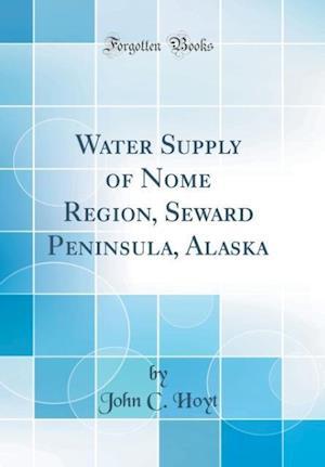 Bog, hardback Water Supply of Nome Region, Seward Peninsula, Alaska (Classic Reprint) af John C. Hoyt