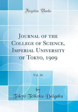 Bog, hardback Journal of the College of Science, Imperial University of Tokyo, 1909, Vol. 26 (Classic Reprint) af Tokyo Teikoku Daigaku