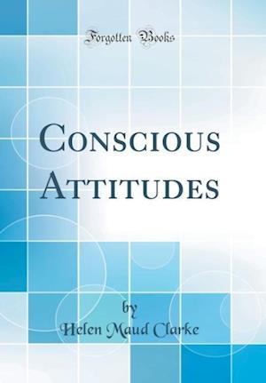 Bog, hardback Conscious Attitudes (Classic Reprint) af Helen Maud Clarke