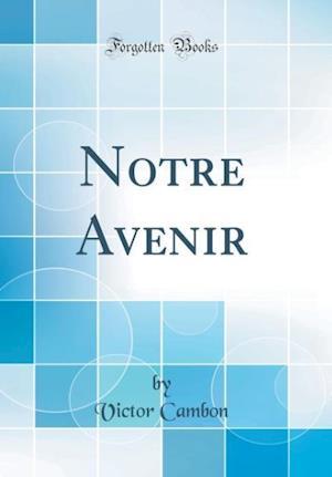 Bog, hardback Notre Avenir (Classic Reprint) af Victor Cambon