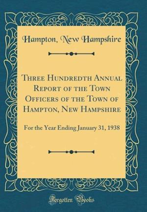 Bog, hardback Three Hundredth Annual Report of the Town Officers of the Town of Hampton, New Hampshire af Hampton New Hampshire