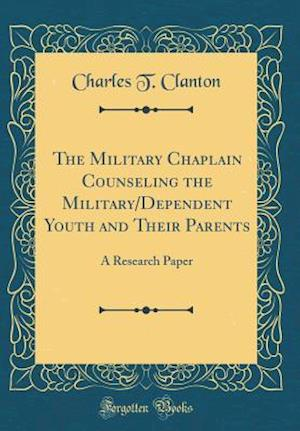 Bog, hardback The Military Chaplain Counseling the Military/Dependent Youth and Their Parents af Charles T. Clanton