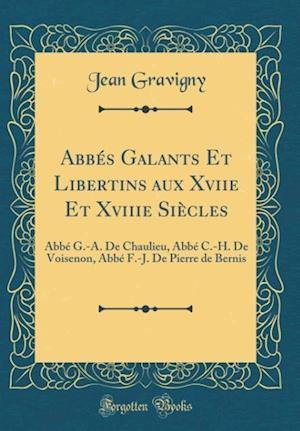 Bog, hardback Abbes Galants Et Libertins Aux Xviie Et Xviiie Siecles af Jean Gravigny