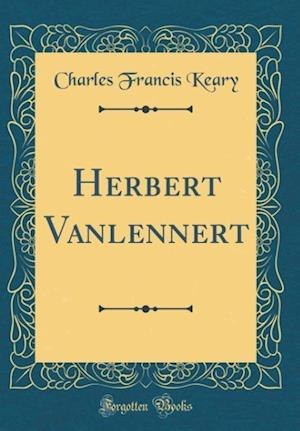 Bog, hardback Herbert Vanlennert (Classic Reprint) af Charles Francis Keary