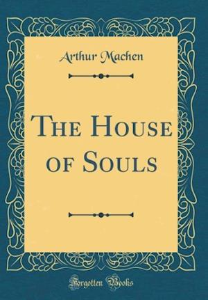 Bog, hardback The House of Souls (Classic Reprint) af Arthur Machen