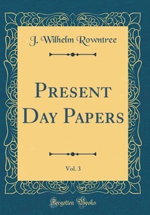 Bog, hardback Present Day Papers, Vol. 3 (Classic Reprint) af J. Wilhelm Rowntree