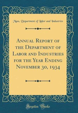 Bog, hardback Annual Report of the Department of Labor and Industries for the Year Ending November 30, 1934 (Classic Reprint) af Mass Department of Labor an Industries