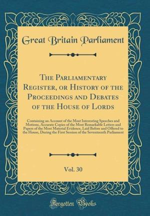 Bog, hardback The Parliamentary Register, or History of the Proceedings and Debates of the House of Lords, Vol. 30 af Great Britain Parliament