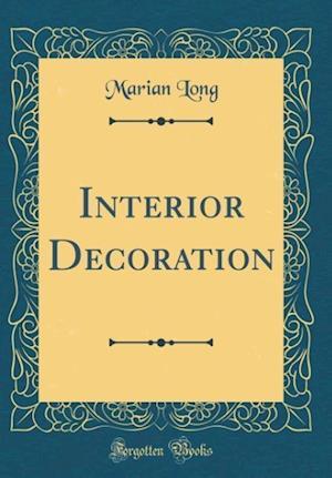 Bog, hardback Interior Decoration (Classic Reprint) af Marian Long