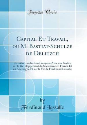 Bog, hardback Capital Et Travail, Ou M. Bastiat-Schulze de Delitzch af Ferdinand Lassalle