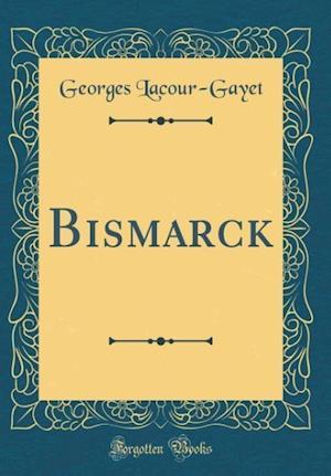 Bog, hardback Bismarck (Classic Reprint) af Georges Lacour-Gayet