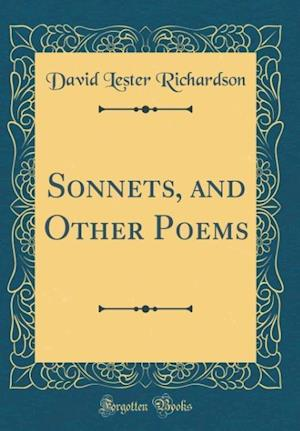 Bog, hardback Sonnets, and Other Poems (Classic Reprint) af David Lester Richardson