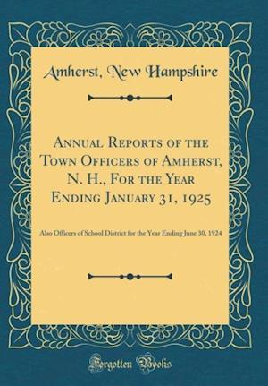 Bog, hardback Annual Reports of the Town Officers of Amherst, N. H., for the Year Ending January 31, 1925 af Amherst New Hampshire