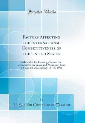 Bog, hardback Factors Affecting the International Competitiveness of the United States af U. S. Joint Committee on Taxation