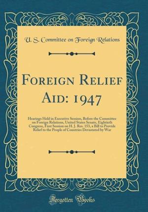 Bog, hardback Foreign Relief Aid af U. S. Committee on Foreign Relations