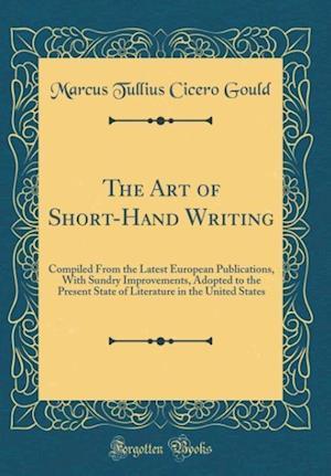 Bog, hardback The Art of Short-Hand Writing af Marcus Tullius Cicero Gould