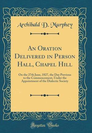 Bog, hardback An Oration Delivered in Person Hall, Chapel Hill af Archibald D. Murphey