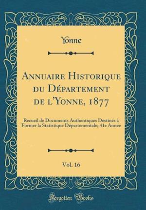 Bog, hardback Annuaire Historique Du Departement de L'Yonne, 1877, Vol. 16 af Yonne Yonne