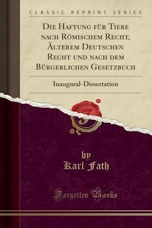 Bog, paperback Die Haftung Fur Tiere Nach Romischem Recht, Alterem Deutschen Recht Und Nach Dem Burgerlichen Gesetzbuch af Karl Fath
