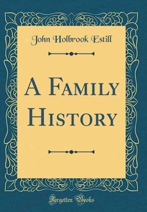 Bog, hardback A Family History (Classic Reprint) af John Holbrook Estill