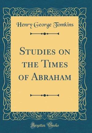 Bog, hardback Studies on the Times of Abraham (Classic Reprint) af Henry George Tomkins