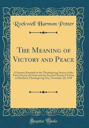 Bog, hardback The Meaning of Victory and Peace af Rockwell Harmon Potter