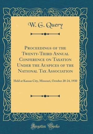 Bog, hardback Proceedings of the Twenty-Third Annual Conference on Taxation Under the Auspices of the National Tax Association af W. G. Query