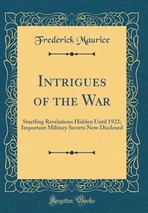 Bog, hardback Intrigues of the War af Frederick Maurice
