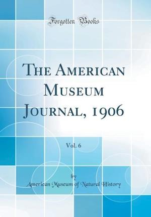 Bog, hardback The American Museum Journal, 1906, Vol. 6 (Classic Reprint) af American Museum of Natural History