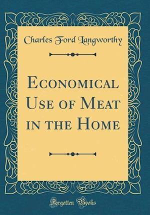 Bog, hardback Economical Use of Meat in the Home (Classic Reprint) af Charles Ford Langworthy