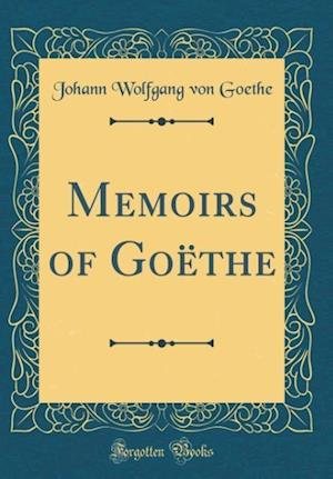 Bog, hardback Memoirs of Goethe (Classic Reprint) af Johann Wolfgang von Goethe