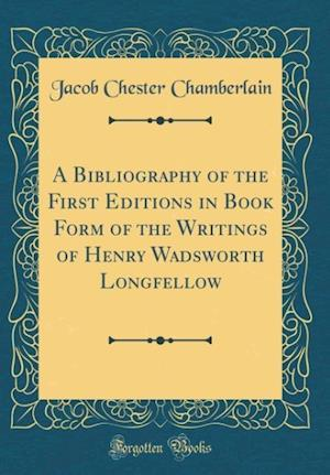 Bog, hardback A Bibliography of the First Editions in Book Form of the Writings of Henry Wadsworth Longfellow (Classic Reprint) af Jacob Chester Chamberlain