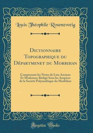 Bog, hardback Dictionnaire Topographique Du Departmenet Du Morbihan af Louis Theophile Rosenzweig
