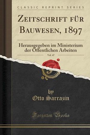 Bog, paperback Zeitschrift Fur Bauwesen, 1897, Vol. 47 af Otto Sarrazin