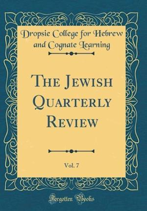 Bog, hardback The Jewish Quarterly Review, Vol. 7 (Classic Reprint) af Dropsie College for Hebrew and Learning