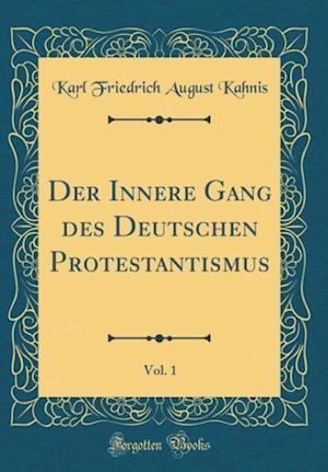 Bog, hardback Der Innere Gang Des Deutschen Protestantismus, Vol. 1 (Classic Reprint) af Karl Friedrich August Kahnis