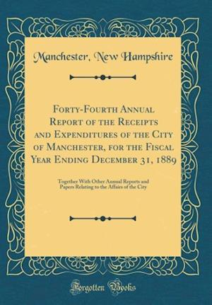 Bog, hardback Forty-Fourth Annual Report of the Receipts and Expenditures of the City of Manchester, for the Fiscal Year Ending December 31, 1889 af Manchester New Hampshire